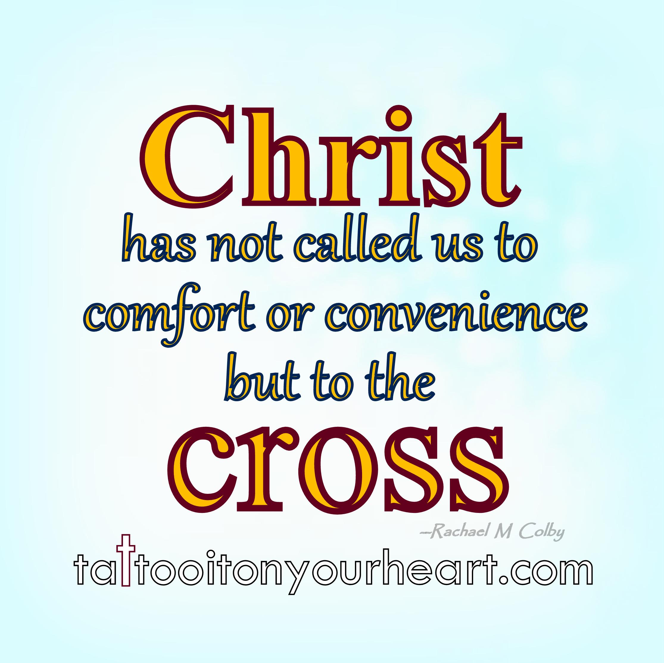 Rachael_M_Colby_Tattoo_it_On_Your_Heart_Christ_has _not_called _us_to_comfort_or_convenience-but_to_the_cross