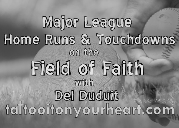 Rachael-M-Colby_Tattoo_It_On_Your_Heart_Major-League_Home-Runs-&-Touchdowns-on-the-Field-of-Faith-with-Del_Duduit.jpg
