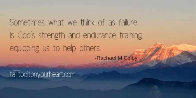 Rachael-M-Colby-Tattoo-It-On-Your-Heart-Sometimes-what-we-think-of-as-failure-is-God's-strength-and-endurance-training
